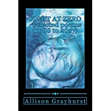 Sight at Zero - selected poems (1988 to 2017): The poetry of Allison Grayhurst