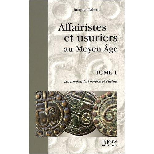 Affairistes et Usuriers T. 1: Les Lombards,L'Heresie et l'Eglise