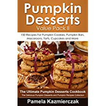 Pumpkin Desserts Value Pack II – 150 Recipes For Pumpkin Cookies, Pumpkin Bars, Macaroons, Tarts, Cupcakes and More (The Ultimate Pumpkin Desserts Cookbook ... Recipes Collection 2) (English Edition)