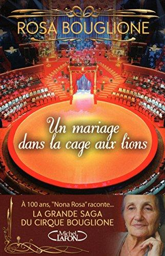 Un mariage dans la cage aux lions. La grande saga du cirque Bouglione par Collectif
