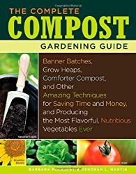 The Complete Compost Gardening Guide: Banner batches, grow heaps, comforter compost, and other amazing techniques for saving time and money, and ... most flavorful, nutritous vegetables ever. by Pleasant, Barbara, Martin, Deborah L. (2/13/2008)