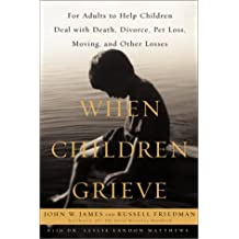 When Children Grieve : For Adults to Help Children Deal With Death, Divorce, Pet Loss, Moving, and Other Losses by John W. James (2001-06-05)