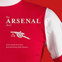 The Arsenal Shirt: Iconic Match Worn Shirts from the History of the Gunners