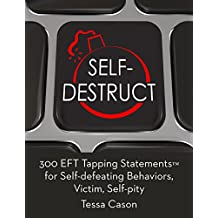 300 EFT Tapping Statements for Self-defeating Behaviors, Victim, Self-pity (English Edition)
