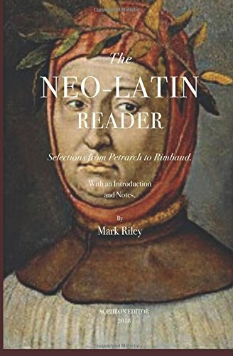 The Neo-Latin Reader: : Selections from Petrarch to Rimbaud por Mark T. Riley