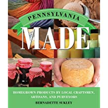 Pennsylvania Made: Homegrown Products by Local Craftsmen, Artisans, and Purveyors