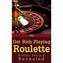 Get Rich Playing Roulette - Hidden Secrets Revealed (English Edition)