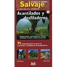 Acantilados y desfiladeros: 95 propuestas para conocer los acantilados y desfiladeros de Euskal Herria (Euskal Herria salvaje. La gran guia de la naturaleza)