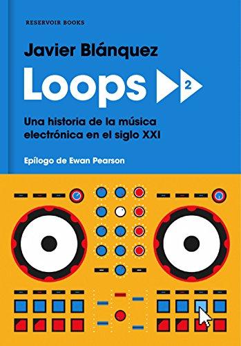 Loops 2: Una historia de la música electrónica en el siglo XXI (Spanish Edition)