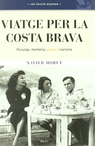 Viatge per la Costa Brava: Paisatge, memòria, glamur i turisme (Ulyssus)