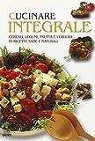 Scarica Libro Cucinare integrale Cereali legumi frutta e verdura in ricette sane e naturali (PDF,EPUB,MOBI) Online Italiano Gratis