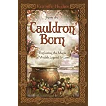 From the Cauldron Born: Exploring the Magic of Welsh Legend & Lore Hughes, Kristoffer ( Author ) Dec-08-2012 Paperback