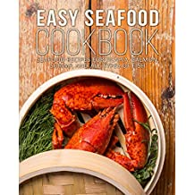 Easy Seafood Cookbook: Seafood Recipes for Tilapia, Salmon, Shrimp, and All Types of Fish (2nd Edition) (English Edition)