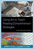 Using Art to Teach Reading Comprehension Strategies: Lesson Plans for Teachers by Stuart, Elizabeth Published by R&L Education (2012) Paperback