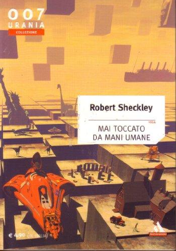 Mai toccato da mani umane 1954 Robert Sheckley Urania Collezione 007