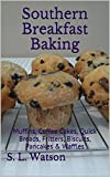 Southern Breakfast Baking: Muffins, Coffee Cakes, Quick Breads, Fritters, Biscuits, Pancakes & Waffles (Southern Cooking Recipes Book 4)