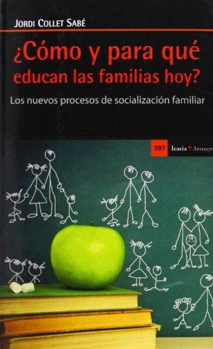 ¿Cómo y para qué educan las familias hoy? : los nuevos procesos de socialización familiar por Jordi Collet i Sabé