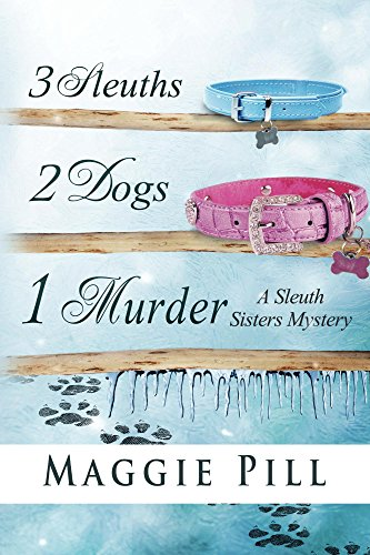 free kindle book 3 Sleuths, 2 Dogs, 1 Murder (The Sleuth Sisters Mystery)