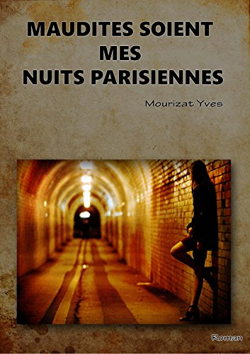 maudites-soient-mes-nuits-parisiennes-french-edition