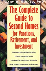 The Complete Guide to Second Homes for Vacation, Retirement, and Investment by Gary W. Eldred (1999-11-12)