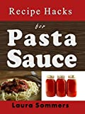 Recipe Hacks for Pasta Sauce (Cooking on a Budget Book 4)