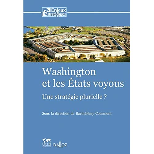 Washington et les états voyous. Une stratégie plurielle ? - 1ère éd.