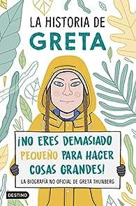 La historia de Greta: ¡No eres demasiado pequeño para hacer cosas grandes! La biografía no oficial de Greta Thunberg par Valentina Camerini