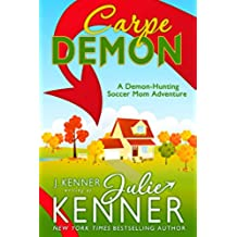Carpe Demon: Adventures of a Demon-Hunting Soccer Mom (Book 1) (English Edition)