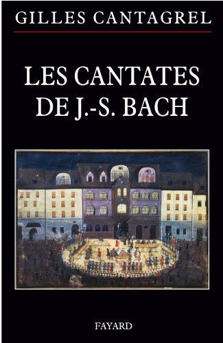 Les cantates de Bach par Gilles Cantagrel
