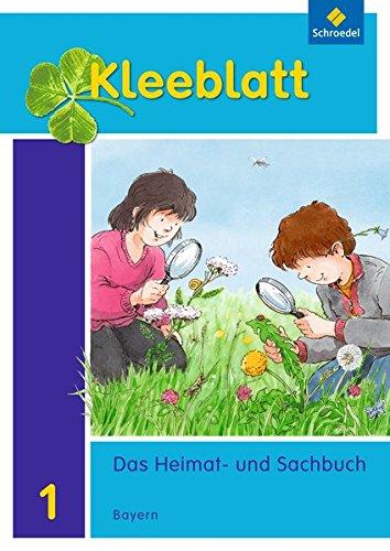 Kleeblatt. Das Heimat- und Sachbuch - Ausgabe 2014 Bayern: Schülerband 1: mit Schutzumschlag