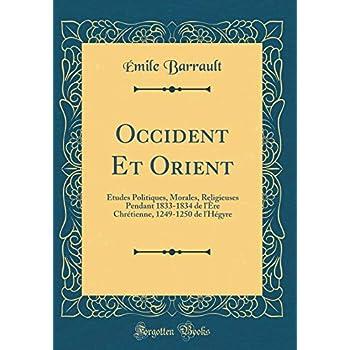 Occident Et Orient: Études Politiques, Morales, Religieuses Pendant 1833-1834 de l'Ère Chrétienne, 1249-1250 de l'Hégyre (Classic Reprint)