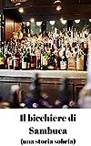 Il bicchiere di Sambuca: (Una storia sobria)