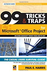 99 Tricks & Traps For Microsoft Office Project 2007: Including Microsoft Project 2000 To 2007