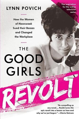 the-good-girls-revolt-media-tie-in-how-the-women-of-newsweek-sued-their-bosses-and-changed-the-workp
