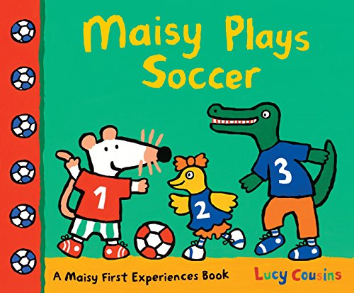Maisy Plays Soccer: A Maisy First Experiences Book