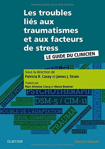 Les troubles liés aux traumatismes et aux facteurs de stress: Le guide du clinicien