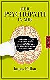 Der Psychopath in mir: Die Entdeckungsreise eines Naturwissenschaftlers zur dunklen Seite seiner Persönlichkeit