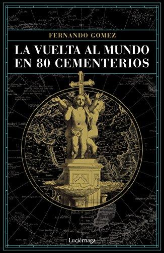 La vuelta al mundo en 80 cementerios por Fernando Gómez Hernández
