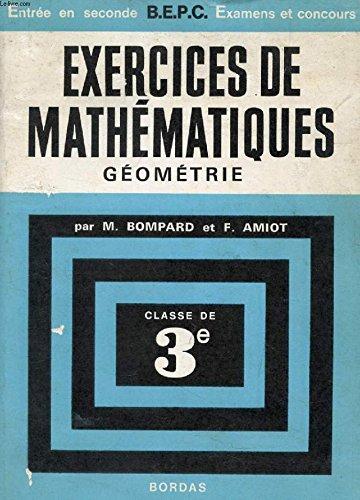 EXERCICES DE MATHEMATIQUES, GEOMETRIE, CLASSE DE 3e par AMIOT FERNAND BOMPARD MARCEL