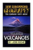 Fun Learning Facts About Volatile Volcanoes: Illustrated Fun Learning for Kids: Volume 1 (Jaw-Dropping Geography)