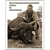 How To Become A Professional Hunter In Africa (English Edition)