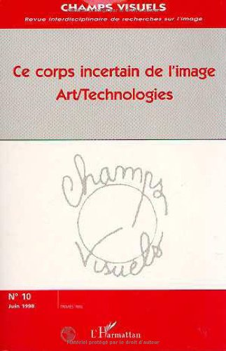 Ce corps incertain de l'image: Arts, technologies