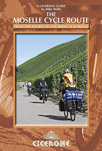 The Moselle Cycle Route: From the source to the Rhine at Koblenz (Cicerone Guides) 1st edition by Wells, Mike (2014) Paperback