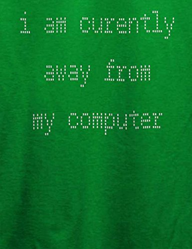 I Am Currently Away From My Computer T-Shirt Grün