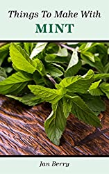 Things To Make With Mint (English Edition)