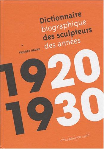 Dictionnaire biographique des sculpteurs des années 1920-1930 par Thierry Roche