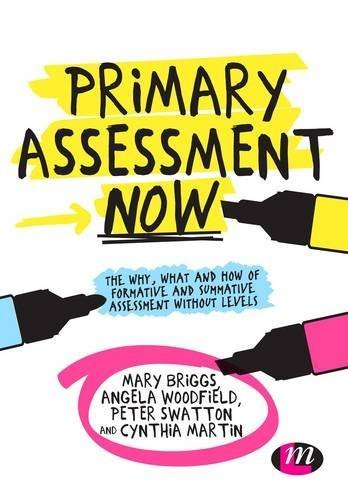 Primary Assessment Now: The why, what and how of formative and summative assessment without levels (Achieving QTS Series) (English Edition)