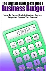 The Ultimate Guide to Creating a Business Budget: Learn the Tips and Tricks to Creating a Business Budget that Explodes Your Business! by Online Business Buddy (2014-08-29)