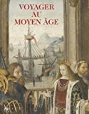 Voyager au Moyen Age : Musée de Cluny - Musée national du Moyen Age, 22 octobre 2014 - 23 février 2015 de Anaïs Alchus (29 octobre 2014) Broché