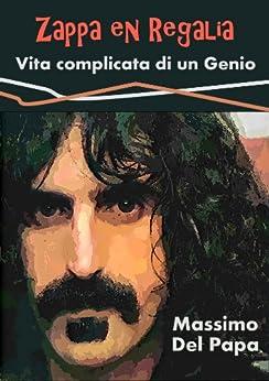 Zappa en Regalia - Vita complicata di un Genio di [Del Papa, Massimo]